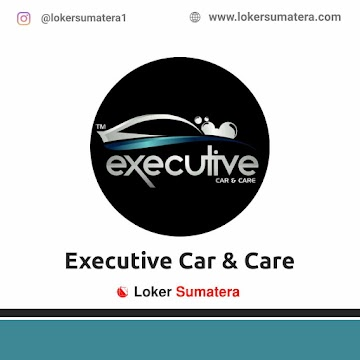 Lowongan Kerja Medan: Executive Car & Care April 2021