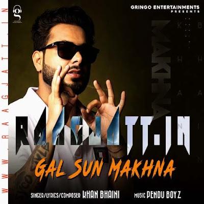 Gal Sun Makhna by Khan Bhaini lyrics