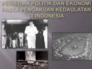Peristiwa-Peristiwa Politik Dan Ekonomi Indonesia Pasca Pengakuan Kedaulatan Di Indonesia