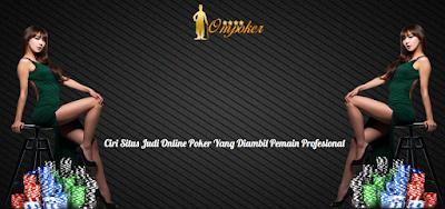 Ciri Situs Judi Online Poker yang Diambil Pemain Profesional