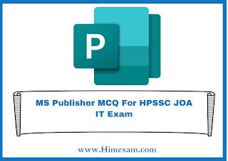 MS Publisher MCQ For HPSSC JOA IT Exam