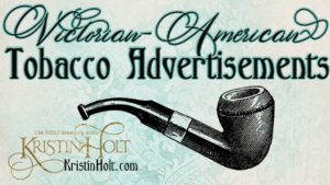 Kristin Holt | Victorian-American Tobacco Advertisements.