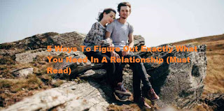 5 Ways To Figure Out Exactly What You Need In A Relationship (Must Read)