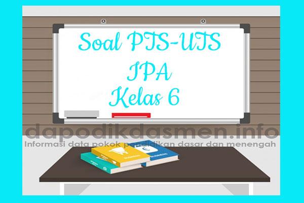 Soal PTS UTS IPA Kelas 6 Semester 2 SD MI Tahun 2019-2020