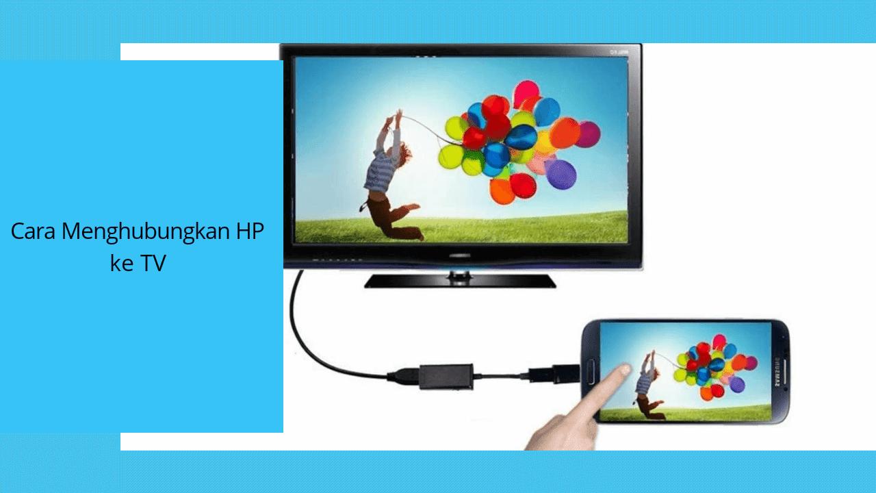 2 Cara Menghubungkan HP ke TV dengan Mudah
