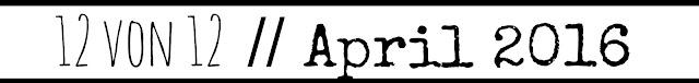 http://draussennurkaennchen.blogspot.de/2016/04/12-von-12-april-2016.html