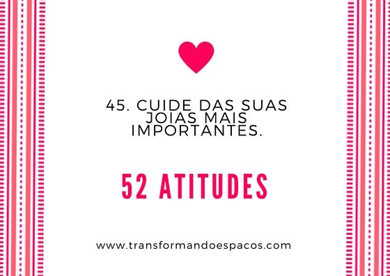 Projeto 52 Atitudes | Atitude 45 - Cuide das suas joias mais importantes.