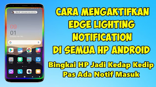 Cara Mengaktifkan Edge Lighting Notification Di Semua HP Android