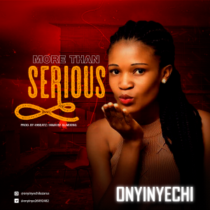 Download Music Mp3:- Onyinyechi – More Than Serious