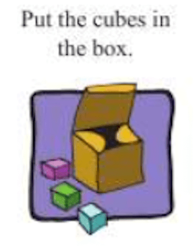 Change the meaning of the sentence by changing the preposition.  Put the cubes in the box.