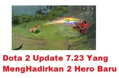 sebuah permainan arena pertarungan daring multipermainan dan Dota 2 Update 7.23 Yang MengHadirkan 2 Hero Baru