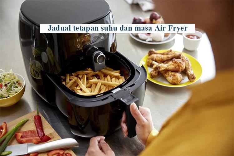 Senarai Jadual Suhu Dan Masa Memasak Untuk Guna Air Fryer