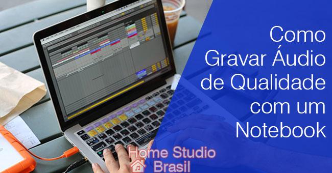 Como Gravar Áudio de Qualidade com um Notebook