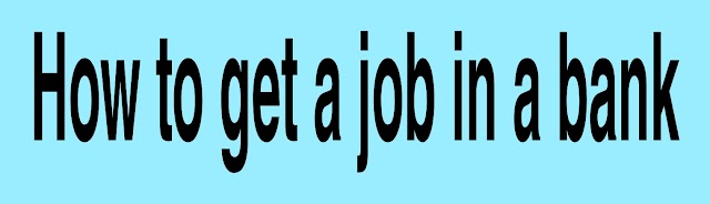 How to get a job in a bank and how much will the salary be
