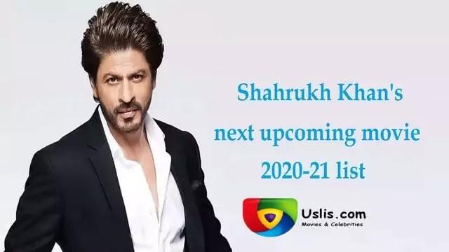 Shahrukh Khan (SRK) next upcoming movies 2020-21 list