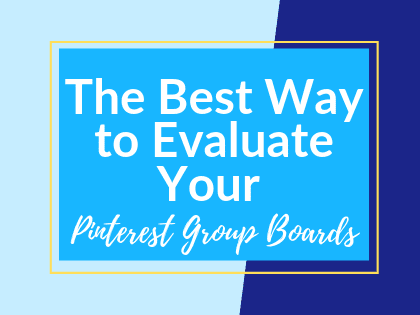The Best Way to Evaluate Your Pinterest Group Boards