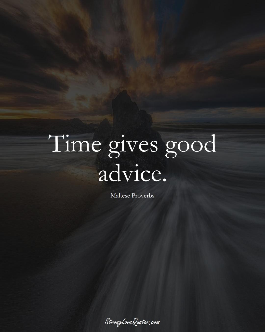 Time gives good advice. (Maltese Sayings);  #EuropeanSayings