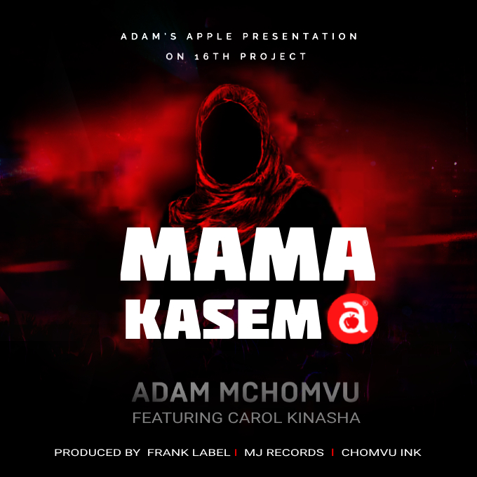 AUDIO | ADAM MCHOMVU Ft. CAROL KINASHA – MAMA KASEMA | Download New song