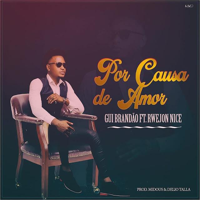 Gui Brandão Feat. Rwejon Nice - Por Causa De Amor (Prod. Midous & Delio Tala)