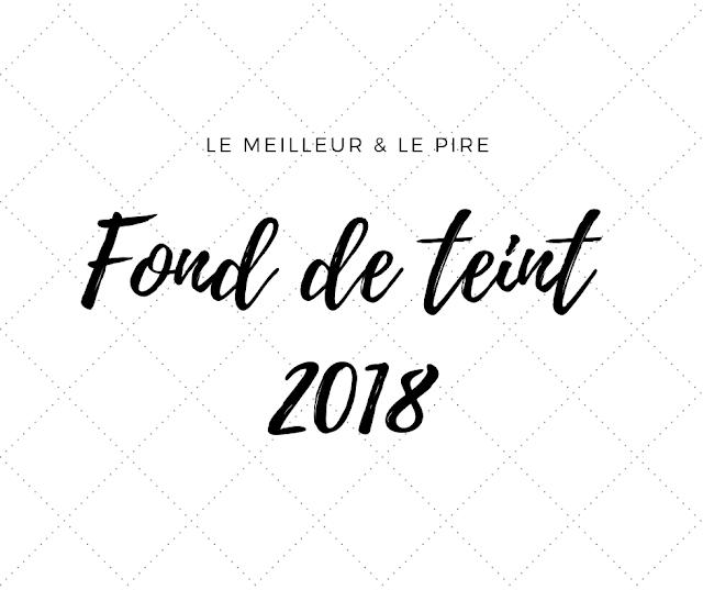 Fond de teint 2018/ Le meilleur et le pire.