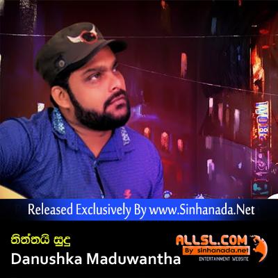 Thiththai Sudu - Danushka Maduwantha - Sinhanada.Net