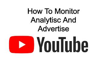 How To Monitor Analytisc And Advertise On Youtube?