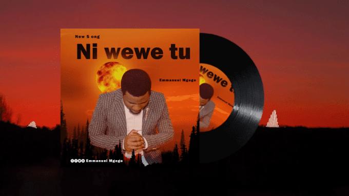 AUDIO | Emmanuel Mgogo – NI WEWE TU | Download New song