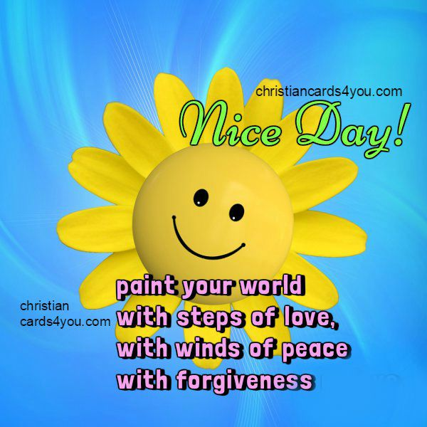 Nice day phrases, christian image, inspirational quotes, free card, nice image, good morning greetings by Mery Bracho.