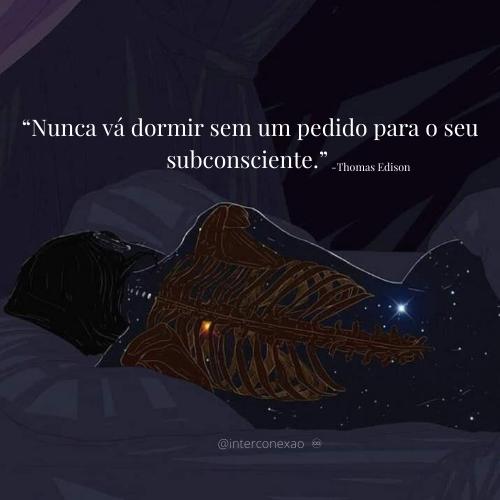 Nunca Vá dormir Sem Um pedido Para o seu Subconsciente