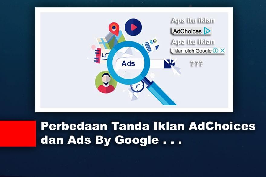 Perbedaan Tanda Iklan AdChoices dan Ads By Google