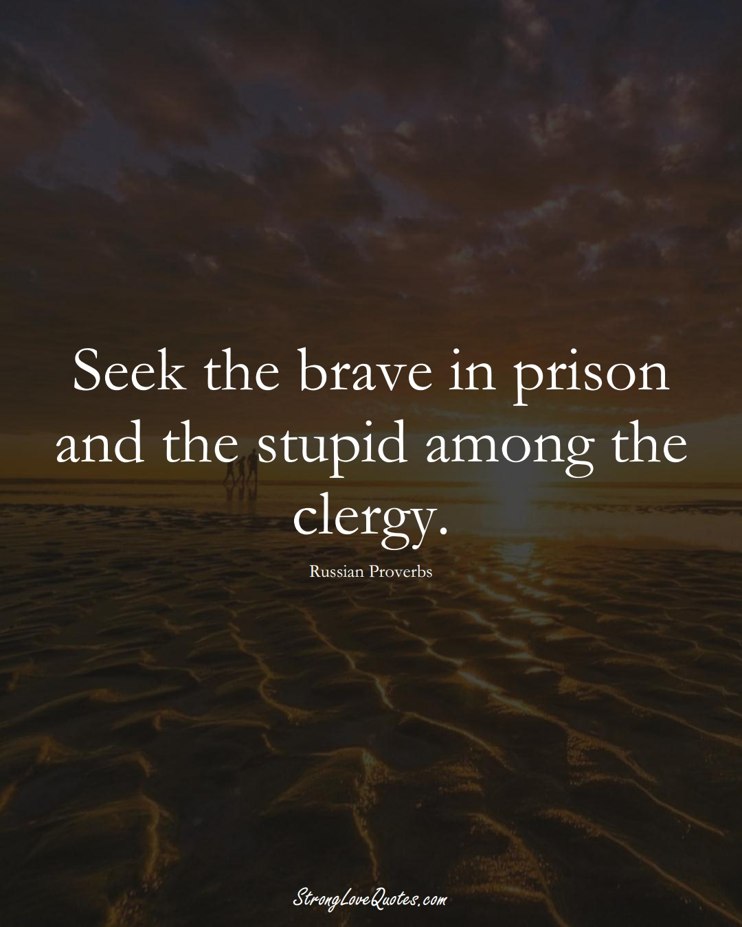 Seek the brave in prison and the stupid among the clergy. (Russian Sayings);  #AsianSayings