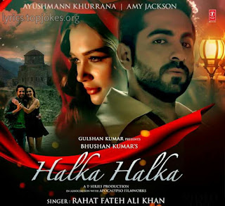 "HALKA HALKA SONG: Nusrat Fateh Ali Khan's song ""Yeh Jo Halka Halka Suroor Hai"" recreated by Abhijit Ranghani and sung by Rahat Fateh Ali Khan. Lyrics is penned by Rashmi Virag and Ayushmann Khurrana & Amy Jackson are picturised in this track."