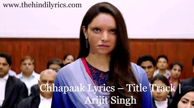 Chhapaak Lyrics – Title Track  Arijit Singh