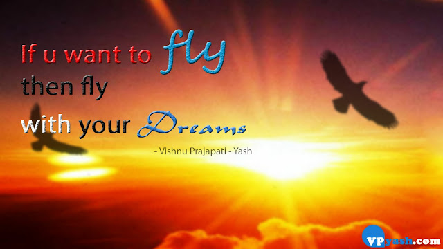 If u want to fly then fly with your dreams