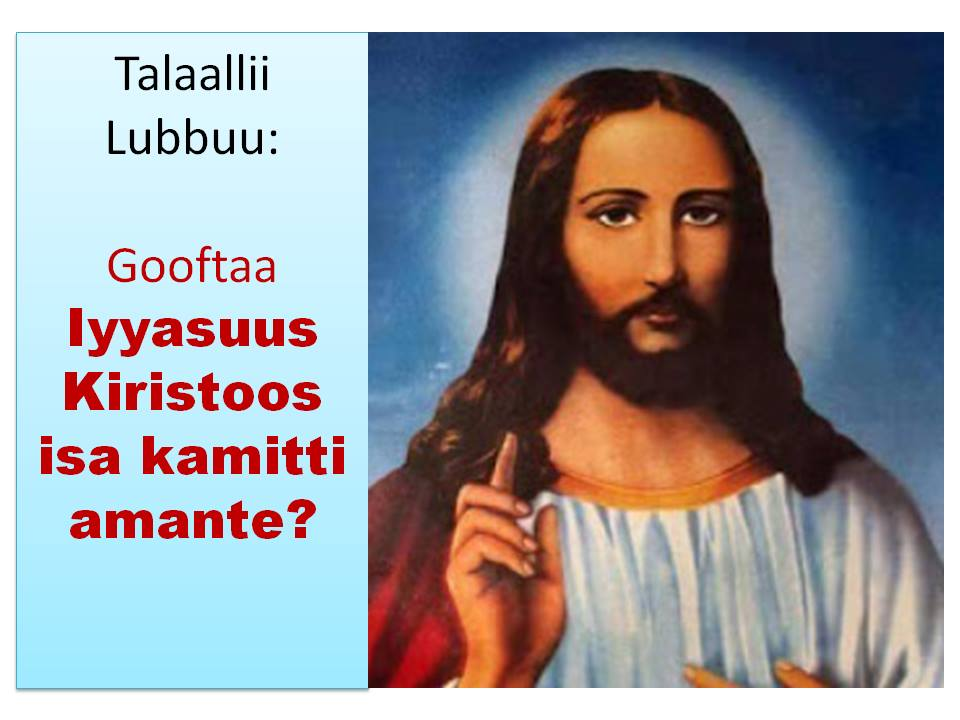 Waldaa Duuka Bu`ootaa: Iyyasuus Kirsitoos inni Dhugaa Kami?
