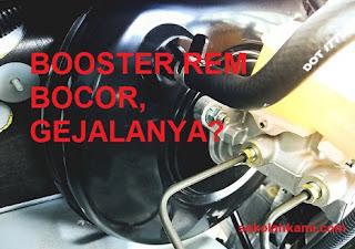 gejala yang timbul apabila booster rem bocor