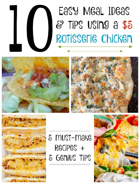 10 easy meals ideas and tips using a $5 rotisserie chicken....5 great recipes and 5 great tips for getting those most out of a rotisserie chicken.