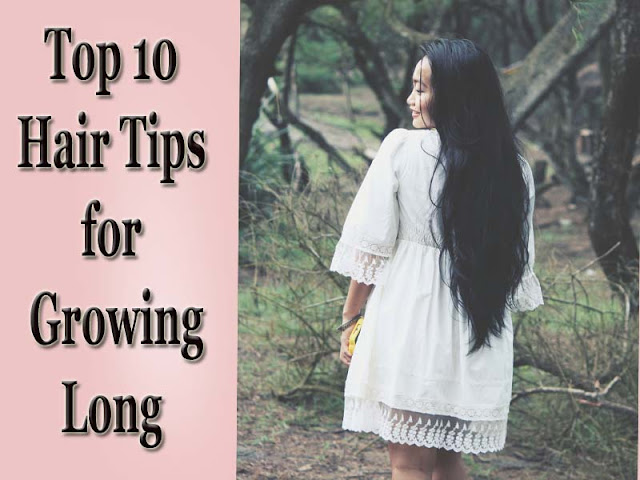 Top 10 Hair Tips for Growing Long, Hair Growth Tips