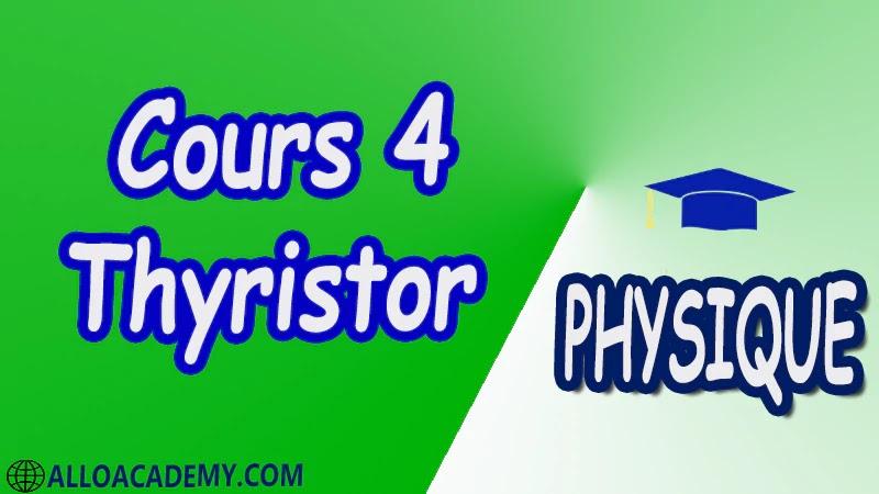 Cours 4 Thyristor pdf Constitution Caractéristiques du thyristor Contrôle d'un thyristor au multimètre Commande de la gâchette Commande en continu Commande en alternatif Commande par impulsion Protection du thyristor Applications