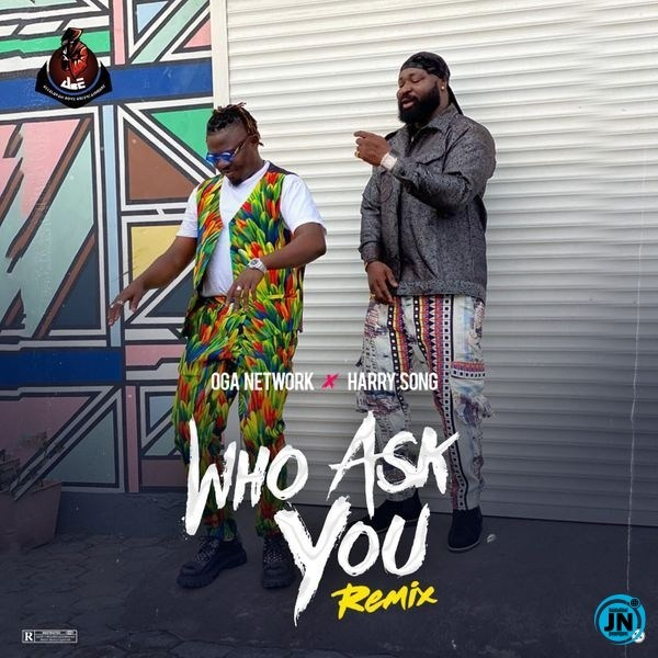 Download: Oga Network – Who Ask You (Remix) ft. Harrysong