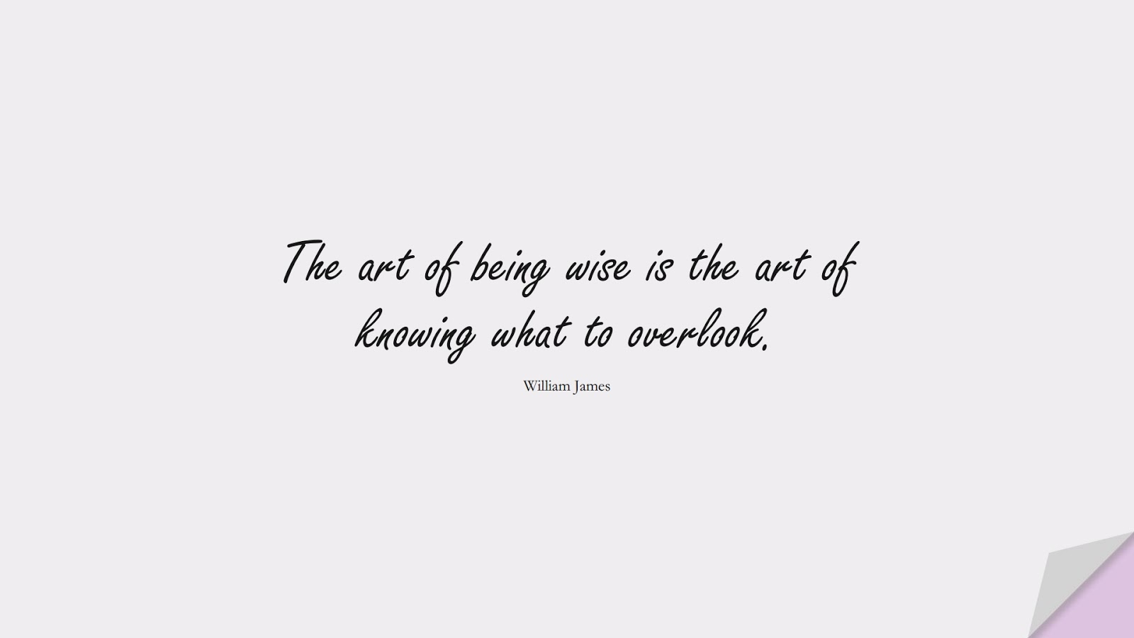 The art of being wise is the art of knowing what to overlook. (William James);  #StoicQuotes