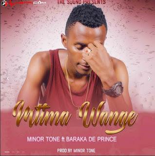 Minor Tone Ft. Baraka Da Prince - Mtima Wange