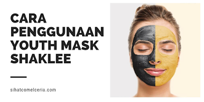 Cara Penggunaan YOUTH Mask Shaklee