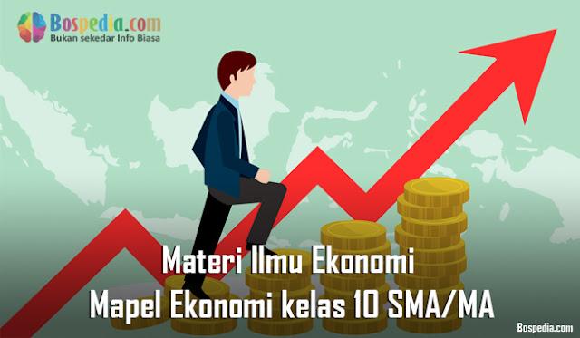 Materi Ilmu Ekonomi Mapel Ekonomi kelas 10 SMA/MA