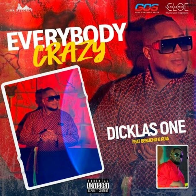 Dicklas One Feat. Bebucho Q Kuia - Everybody Crazy