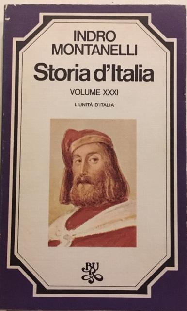 Indro Montanelli - Storia d'Italia. Volume XXXI. L'Unità d'Italia. Anno 1976. Rizzoli - Editore, Milano