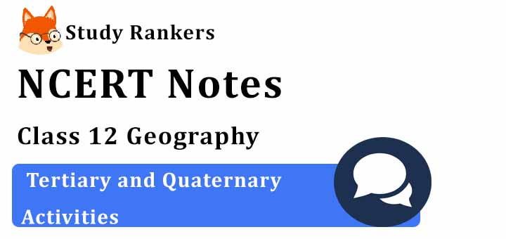 Chapter 7 Tertiary and Quaternary Activities Class 12 Geography Notes