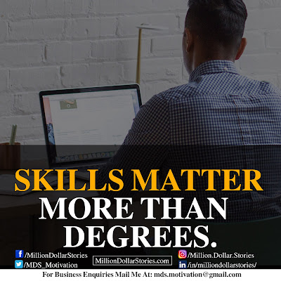 SKILLS MATTER MORE THAN DEGREES.