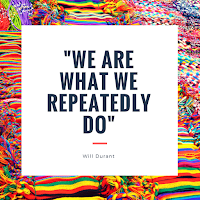"""We are what we repeatedly do."" -Will Durant"