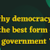 Democracy is considered the best form of government why